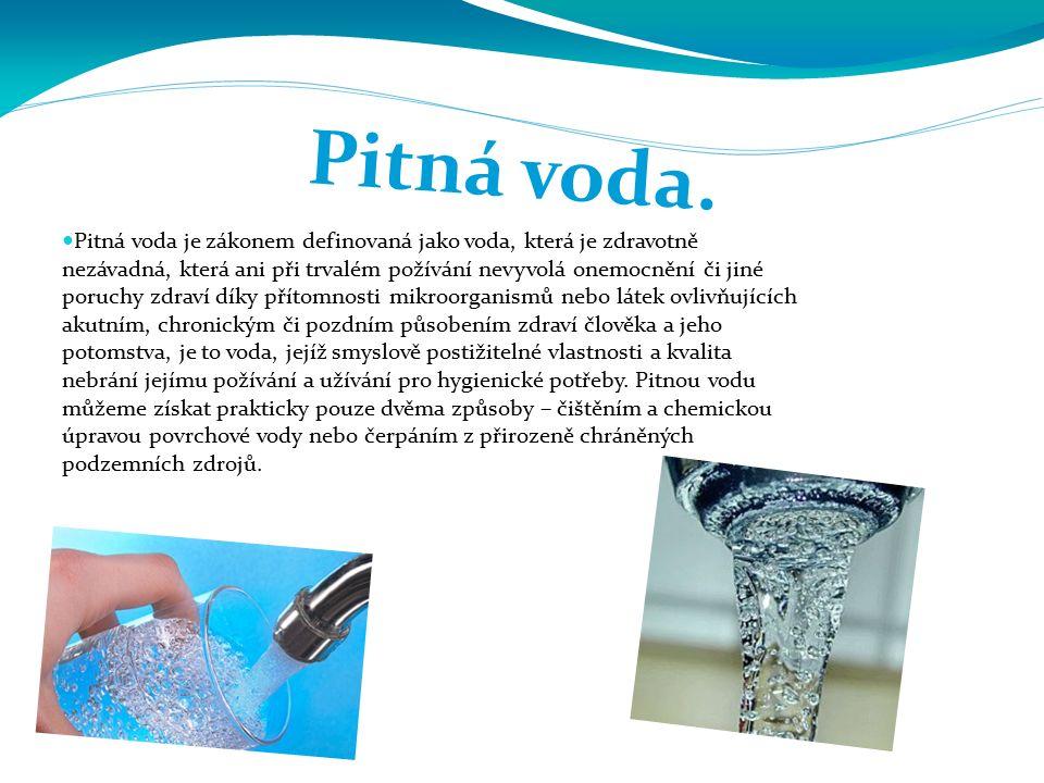 Pitná voda je zákonem definovaná jako voda, která je zdravotně nezávadná, která ani při trvalém požívání nevyvolá onemocnění či jiné poruchy zdraví dí