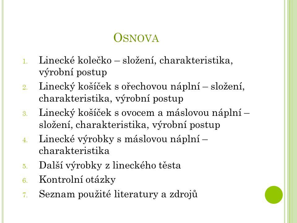 O SNOVA 1. Linecké kolečko – složení, charakteristika, výrobní postup 2.