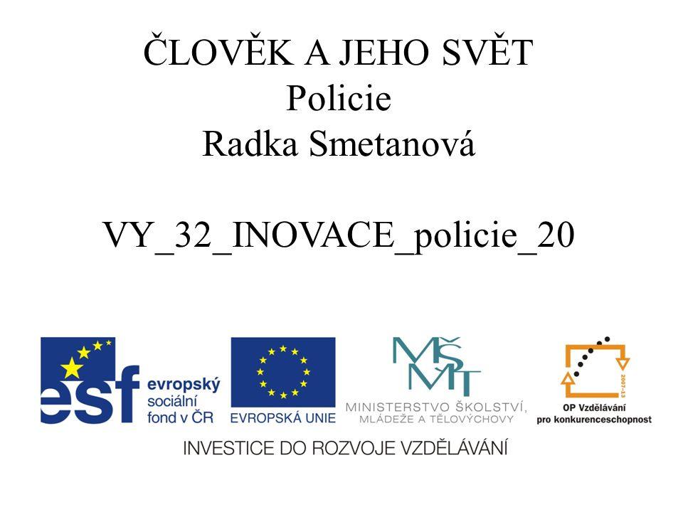 ČLOVĚK A JEHO SVĚT Policie Radka Smetanová VY_32_INOVACE_policie_20