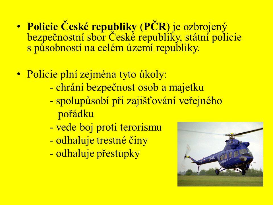 Policie České republiky (PČR) je ozbrojený bezpečnostní sbor České republiky, státní policie s působností na celém území republiky.