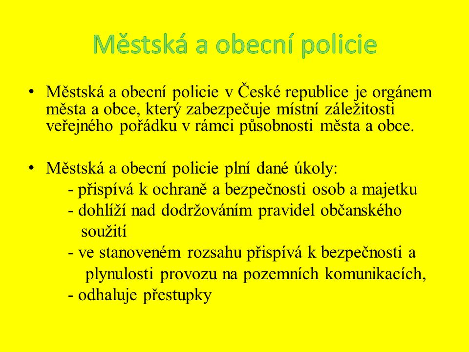 Městská a obecní policie v České republice je orgánem města a obce, který zabezpečuje místní záležitosti veřejného pořádku v rámci působnosti města a obce.