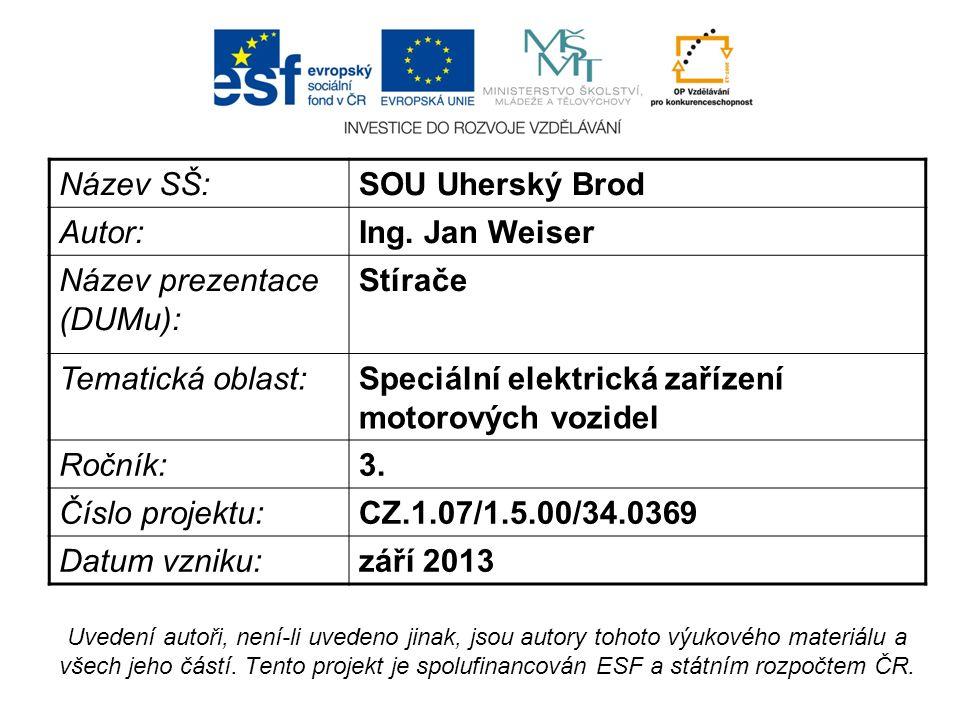 Název SŠ:SOU Uherský Brod Autor:Ing. Jan Weiser Název prezentace (DUMu): Stírače Tematická oblast:Speciální elektrická zařízení motorových vozidel Roč