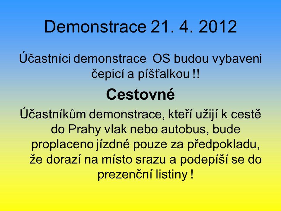 Demonstrace 21. 4. 2012 Účastníci demonstrace OS budou vybaveni čepicí a píšťalkou !.