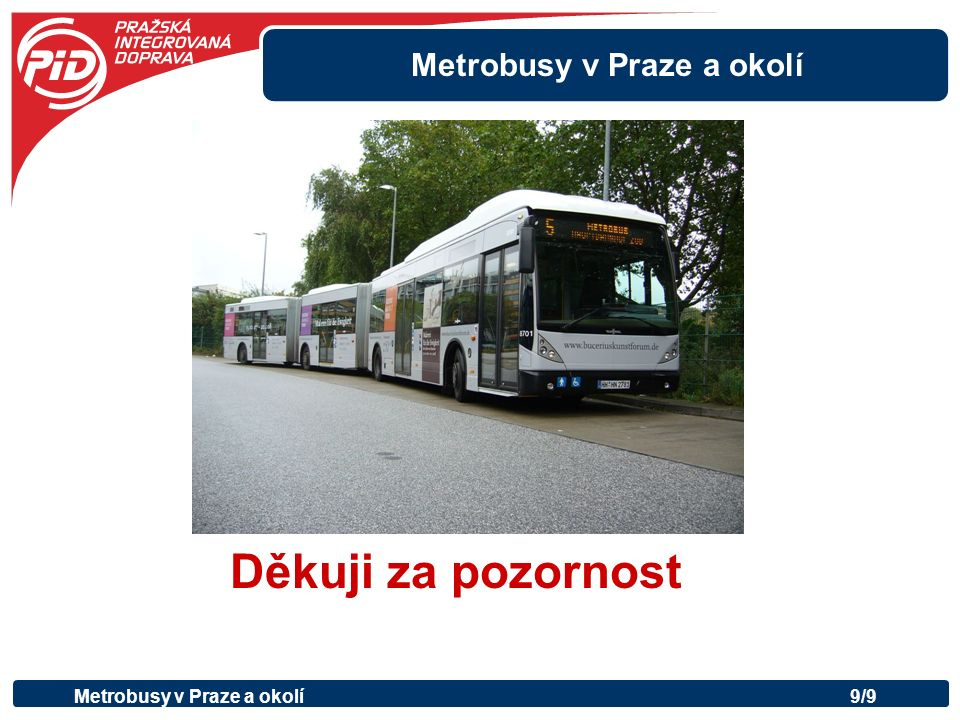 Metrobusy v Praze a okolí Děkuji za pozornost Metrobusy v Praze a okolí9/9