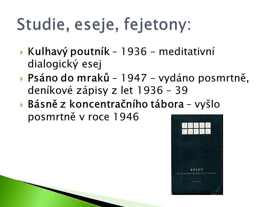  Kulhavý poutník – 1936 – meditativní dialogický esej  Psáno do mraků – 1947 – vydáno posmrtně, deníkové zápisy z let 1936 – 39  Básně z koncentračního tábora – vyšlo posmrtně v roce 1946
