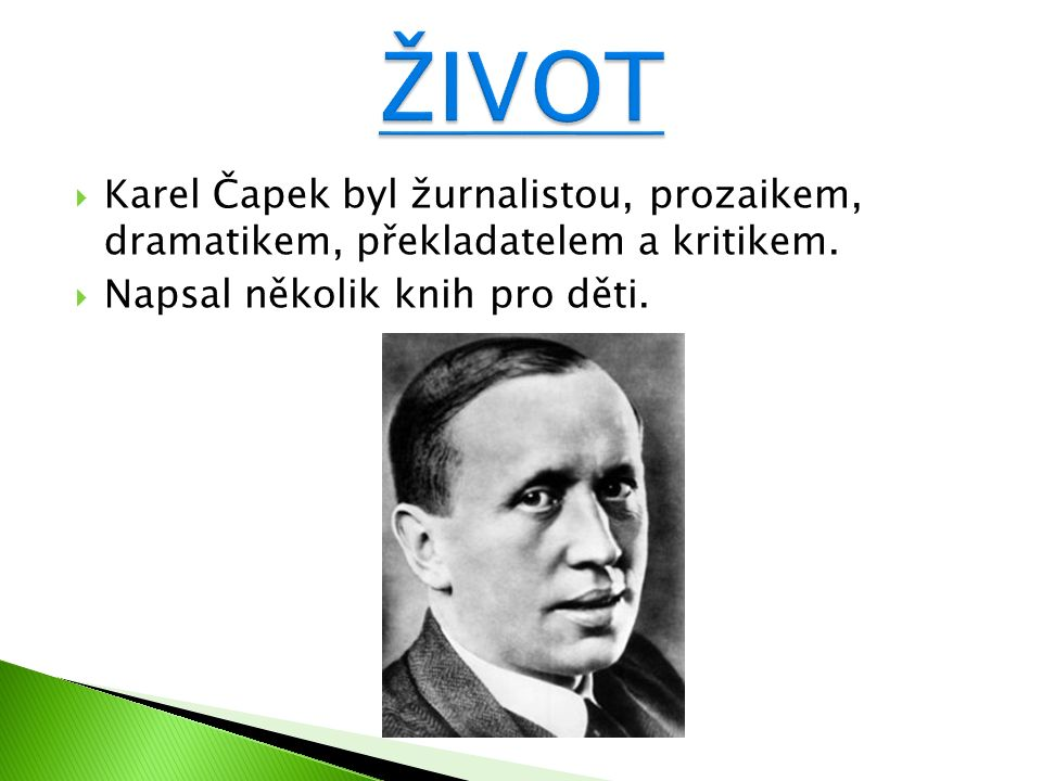 Karel Čapek byl žurnalistou, prozaikem, dramatikem, překladatelem a kritikem.