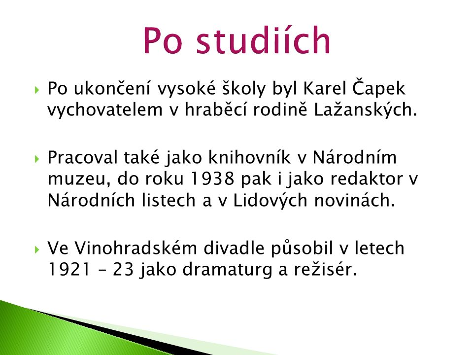  Po ukončení vysoké školy byl Karel Čapek vychovatelem v hraběcí rodině Lažanských.