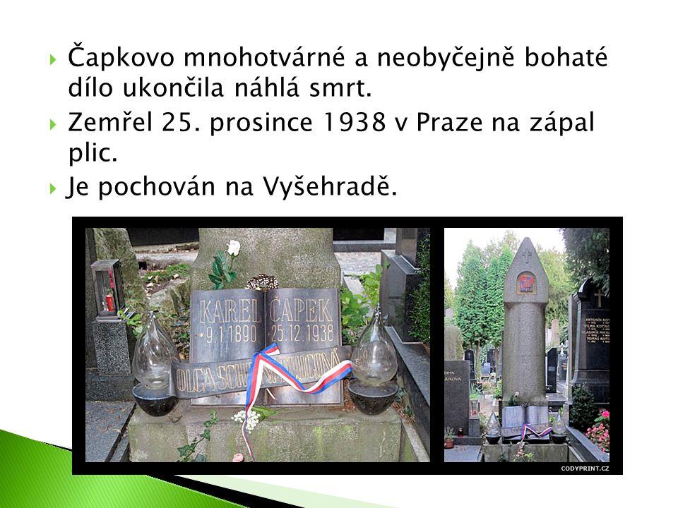  Čapkovo mnohotvárné a neobyčejně bohaté dílo ukončila náhlá smrt.