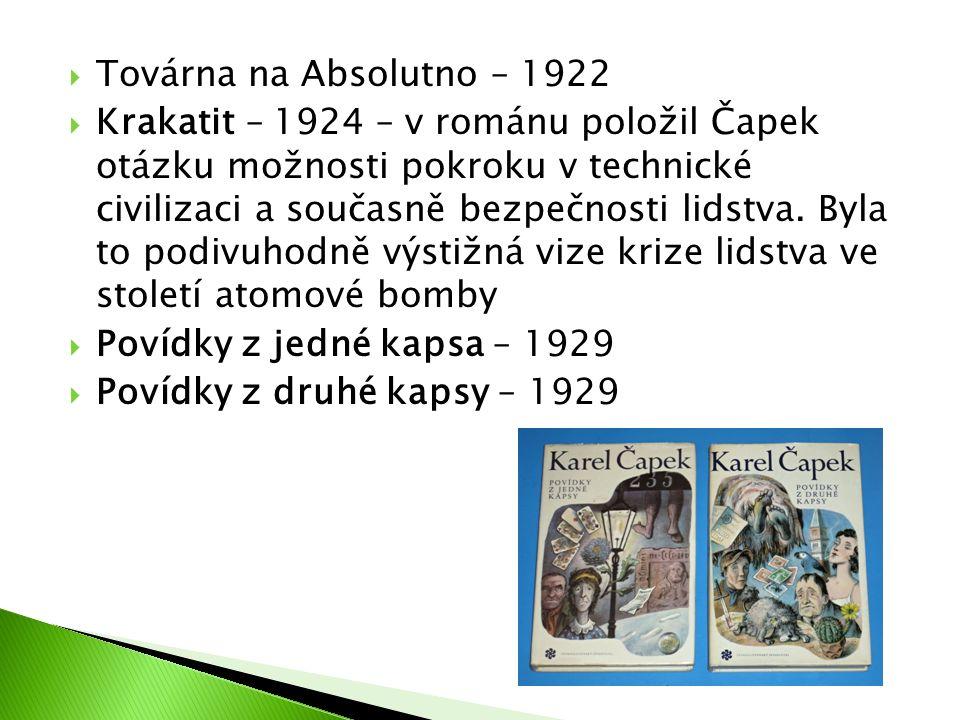  Továrna na Absolutno – 1922  Krakatit – 1924 – v románu položil Čapek otázku možnosti pokroku v technické civilizaci a současně bezpečnosti lidstva.