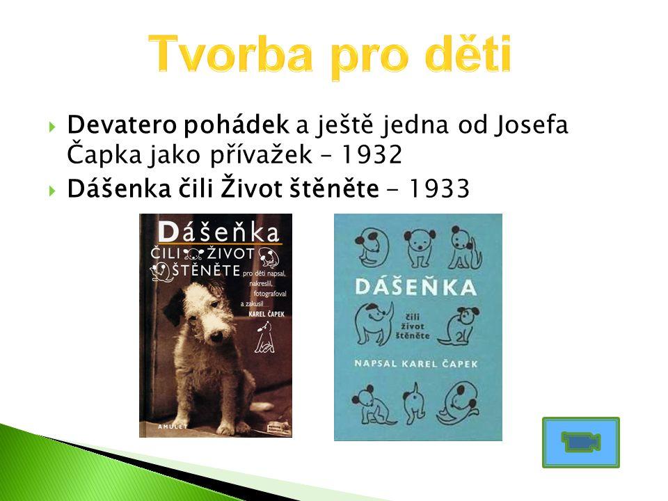  Devatero pohádek a ještě jedna od Josefa Čapka jako přívažek – 1932  Dášenka čili Život štěněte - 1933