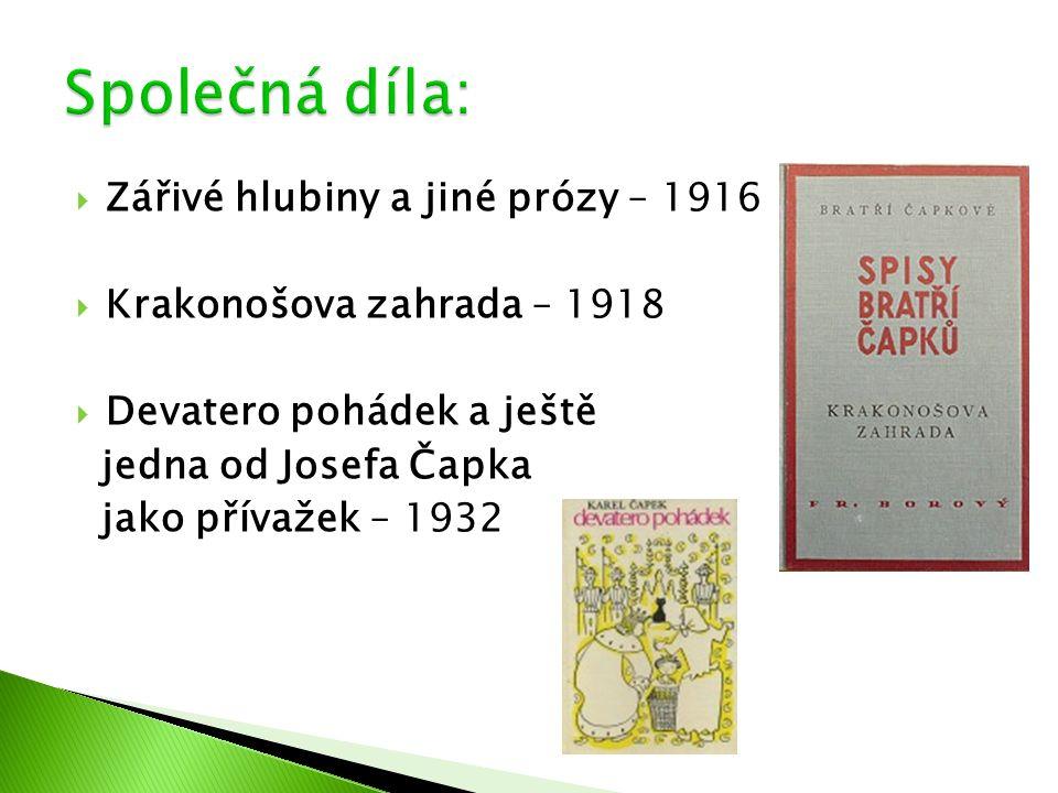  Zářivé hlubiny a jiné prózy – 1916  Krakonošova zahrada – 1918  Devatero pohádek a ještě jedna od Josefa Čapka jako přívažek – 1932