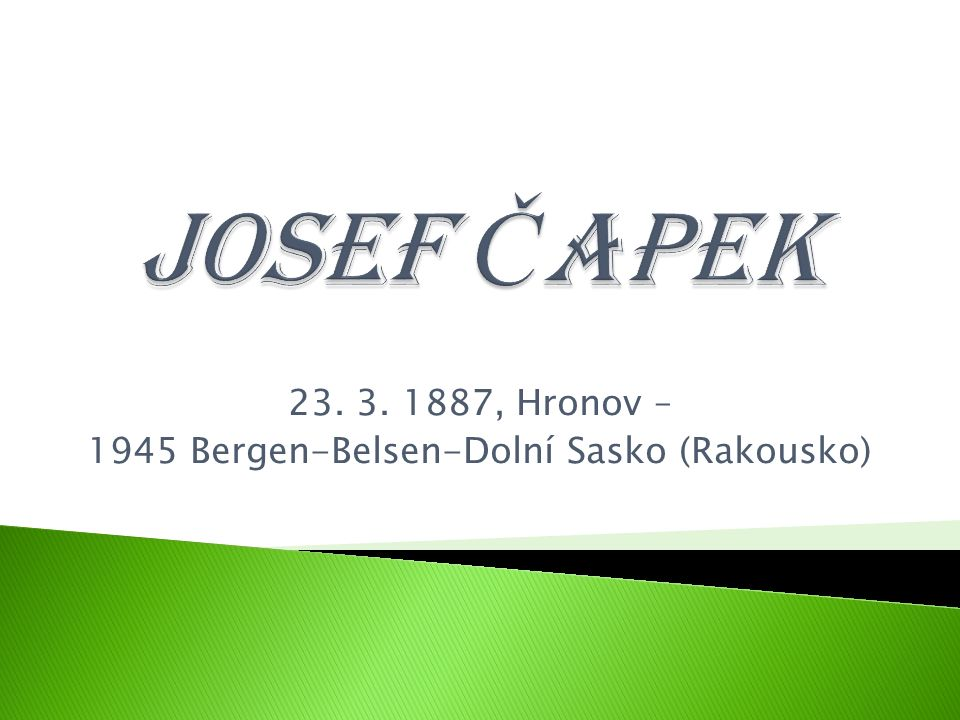 23. 3. 1887, Hronov – 1945 Bergen-Belsen-Dolní Sasko (Rakousko)