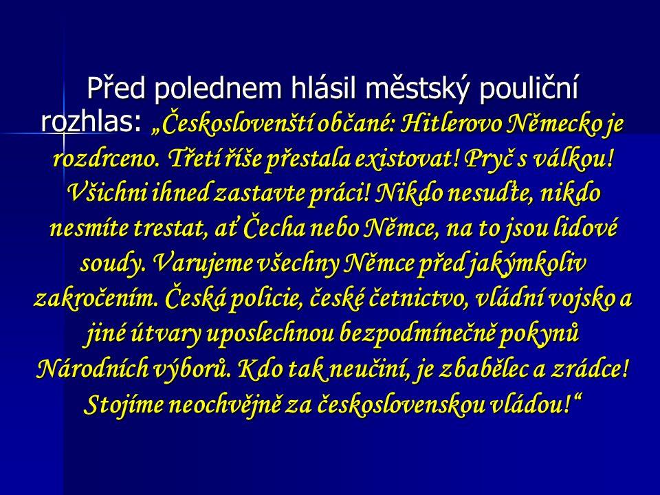 """Před polednem hlásil městský pouliční rozhlas: """"Českoslovenští občané: Hitlerovo Německo je rozdrceno. Třetí říše přestala existovat! Pryč s válkou! V"""