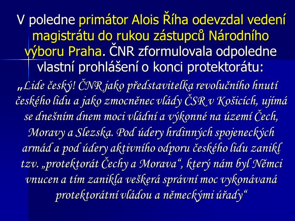 V poledne primátor Alois Říha odevzdal vedení magistrátu do rukou zástupců Národního výboru Praha. ČNR zformulovala odpoledne vlastní prohlášení o kon