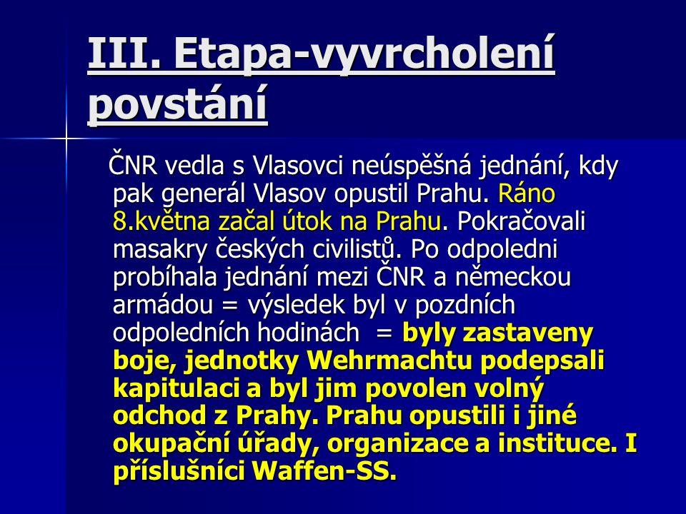 III. Etapa-vyvrcholení povstání ČNR vedla s Vlasovci neúspěšná jednání, kdy pak generál Vlasov opustil Prahu. Ráno 8.května začal útok na Prahu. Pokra