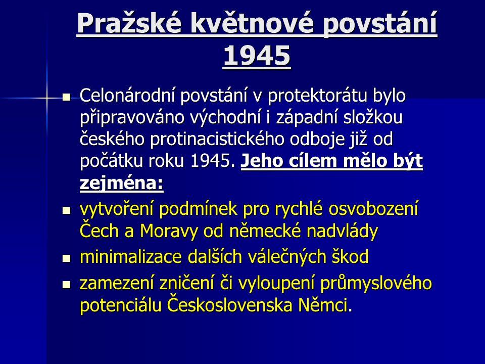 Pražské květnové povstání 1945 Celonárodní povstání v protektorátu bylo připravováno východní i západní složkou českého protinacistického odboje již od počátku roku 1945.