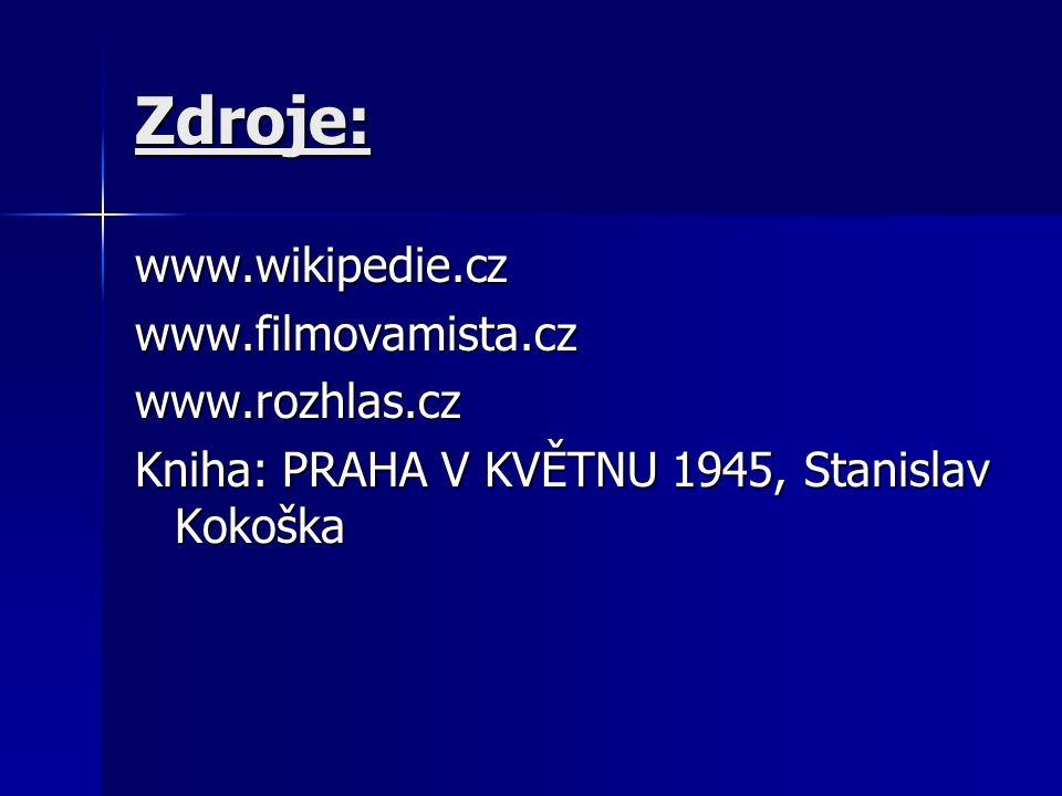 Zdroje: www.wikipedie.czwww.filmovamista.czwww.rozhlas.cz Kniha: PRAHA V KVĚTNU 1945, Stanislav Kokoška