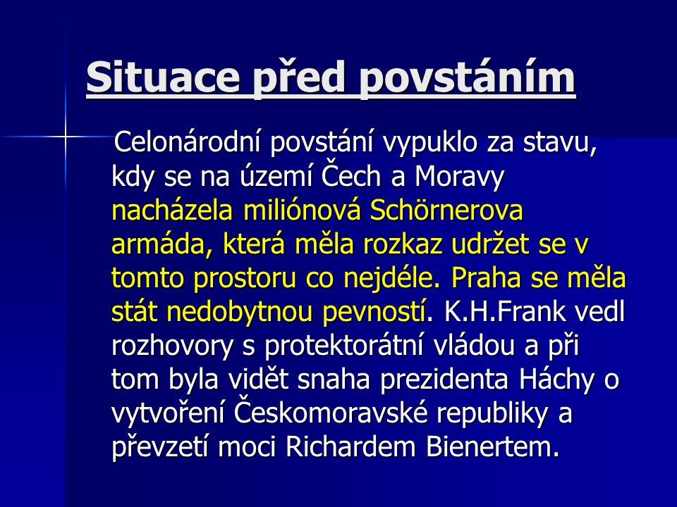 Situace před povstáním Celonárodní povstání vypuklo za stavu, kdy se na území Čech a Moravy nacházela miliónová Schörnerova armáda, která měla rozkaz udržet se v tomto prostoru co nejdéle.
