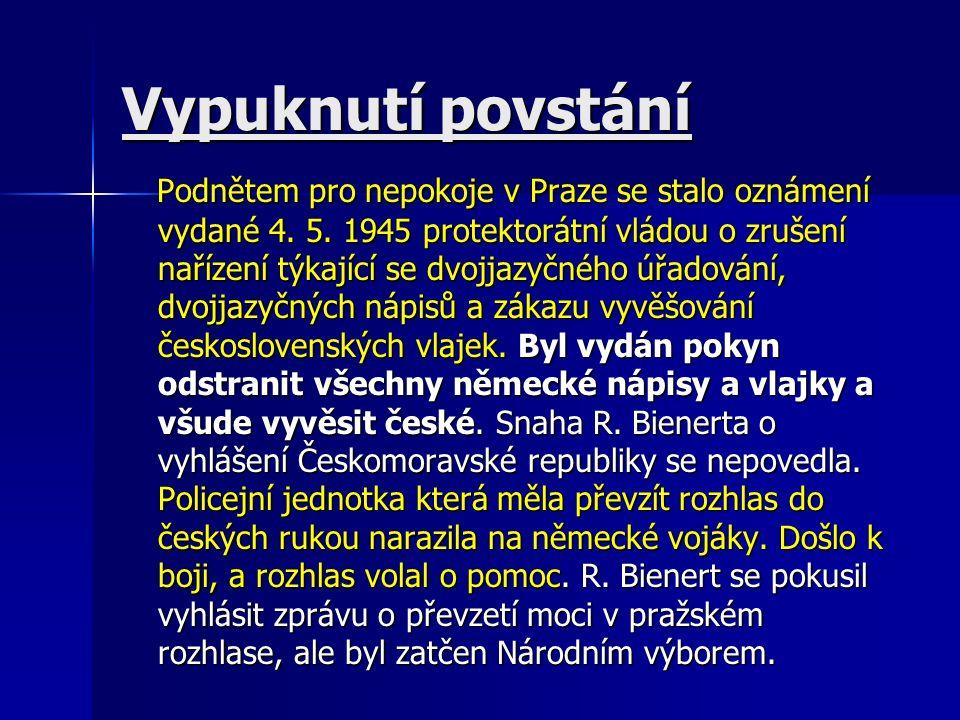 Vypuknutí povstání Podnětem pro nepokoje v Praze se stalo oznámení vydané 4. 5. 1945 protektorátní vládou o zrušení nařízení týkající se dvojjazyčného