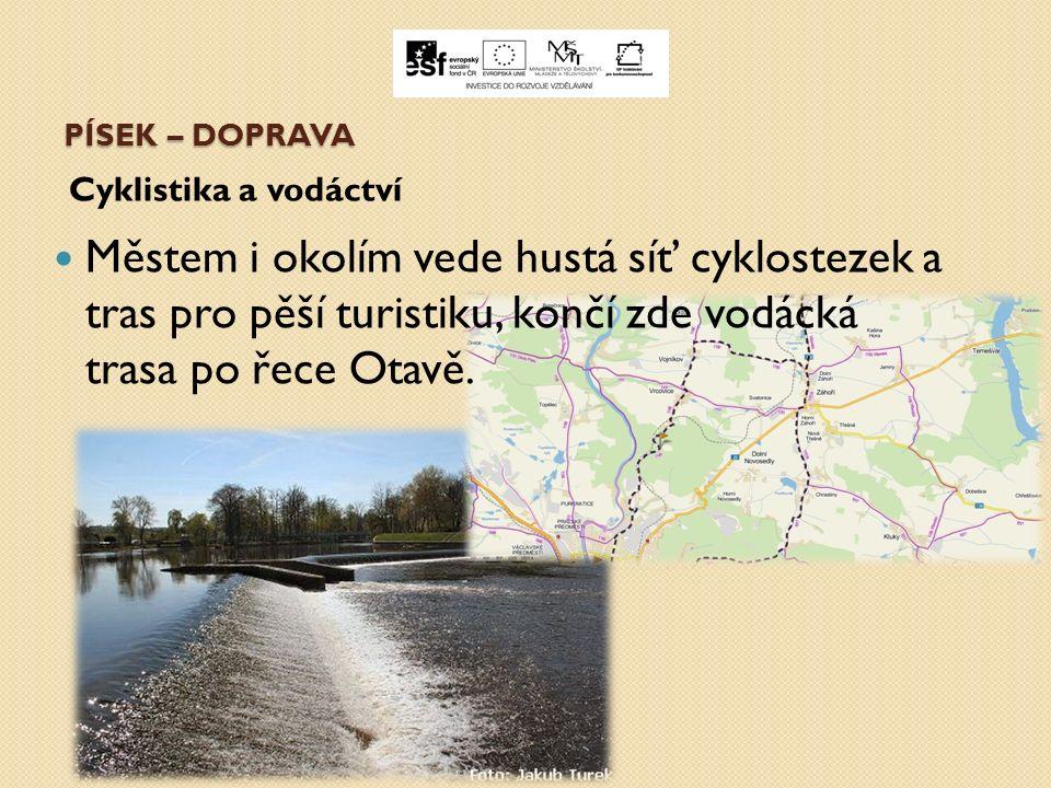 PÍSEK – DOPRAVA Cyklistika a vodáctví Městem i okolím vede hustá síť cyklostezek a tras pro pěší turistiku, končí zde vodácká trasa po řece Otavě.