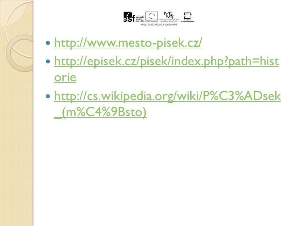 http://www.mesto-pisek.cz/ http://episek.cz/pisek/index.php path=hist orie http://episek.cz/pisek/index.php path=hist orie http://cs.wikipedia.org/wiki/P%C3%ADsek _(m%C4%9Bsto) http://cs.wikipedia.org/wiki/P%C3%ADsek _(m%C4%9Bsto)