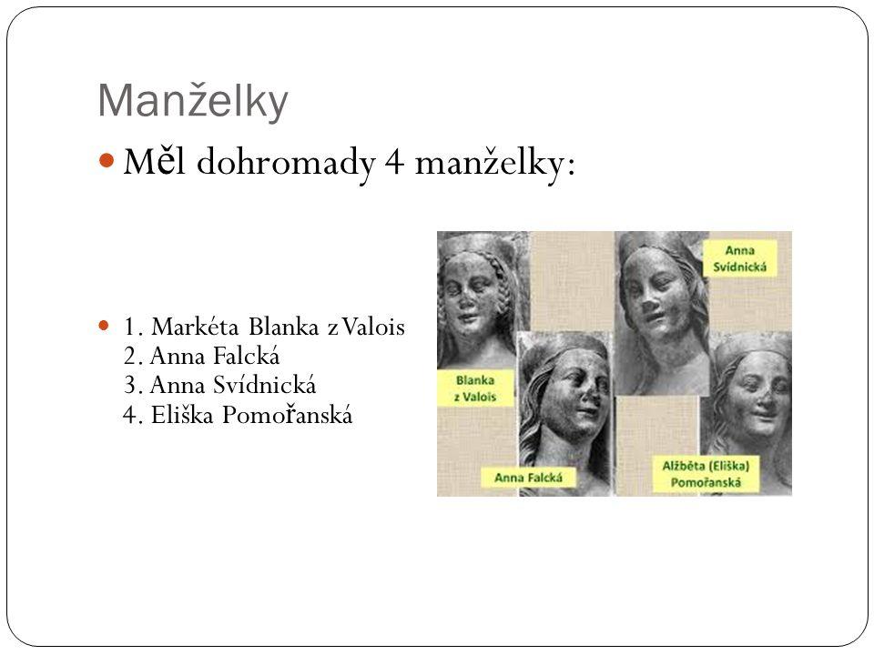 Manželky M ě l dohromady 4 manželky: 1. Markéta Blanka z Valois 2.