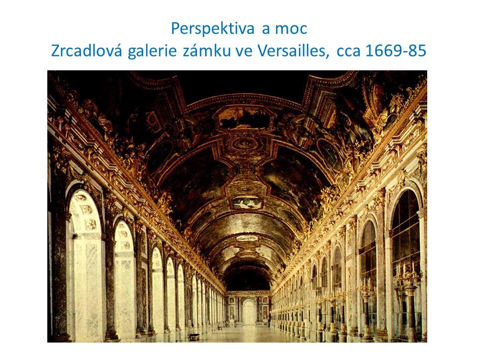 Perspektiva a moc Zrcadlová galerie zámku ve Versailles, cca 1669-85