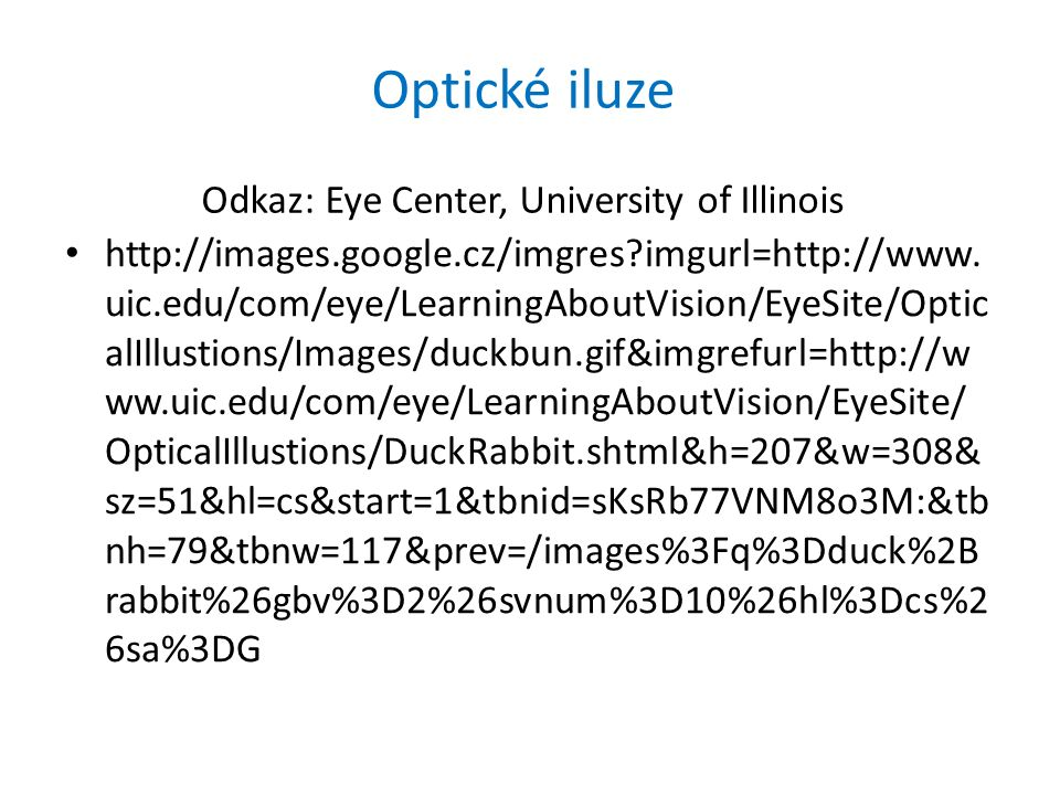 Optické iluze Odkaz: Eye Center, University of Illinois http://images.google.cz/imgres?imgurl=http://www.