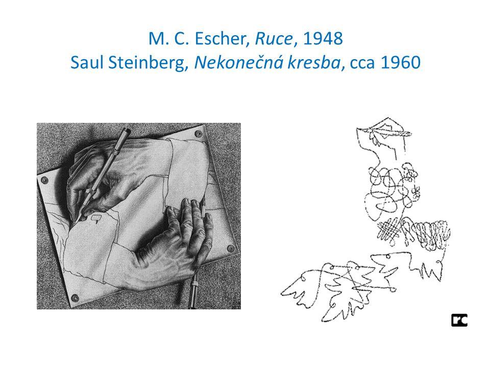 M. C. Escher, Ruce, 1948 Saul Steinberg, Nekonečná kresba, cca 1960