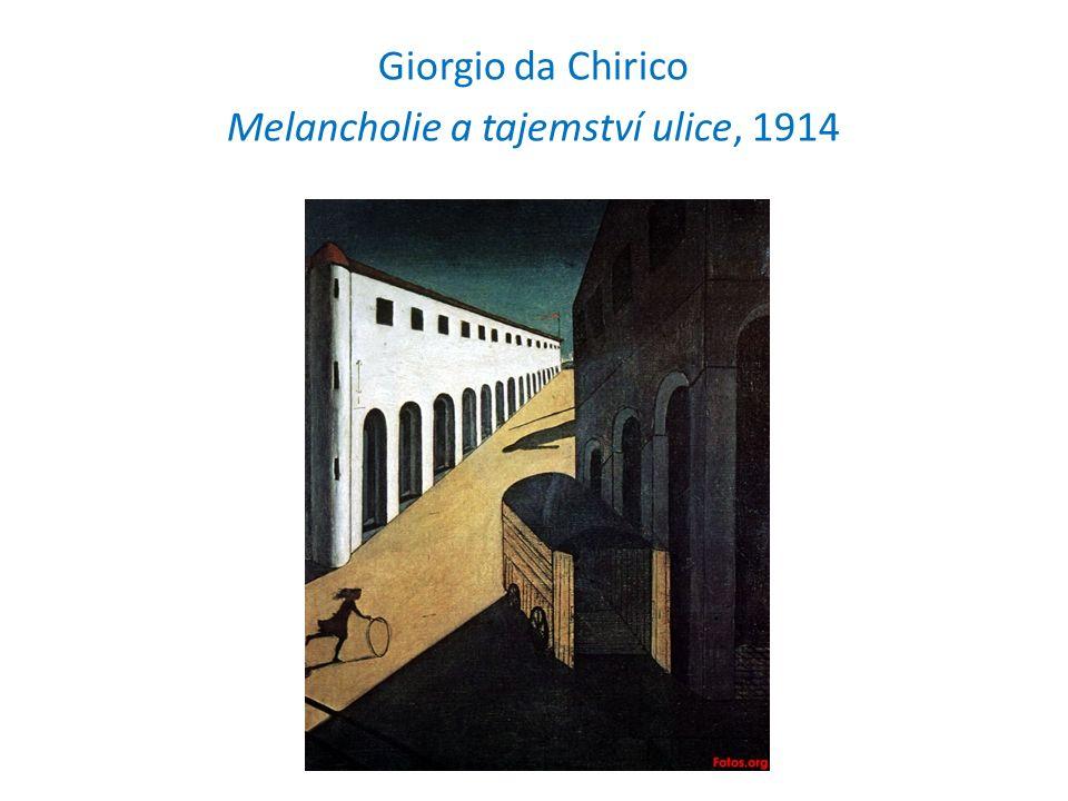 Giorgio da Chirico Melancholie a tajemství ulice, 1914