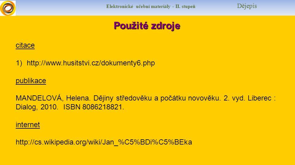 Elektronické učební materiály - II. stupeň Dějepis Použité zdroje Použité zdroje citace 1)http://www.husitstvi.cz/dokumenty6.php publikace MANDELOVÁ,