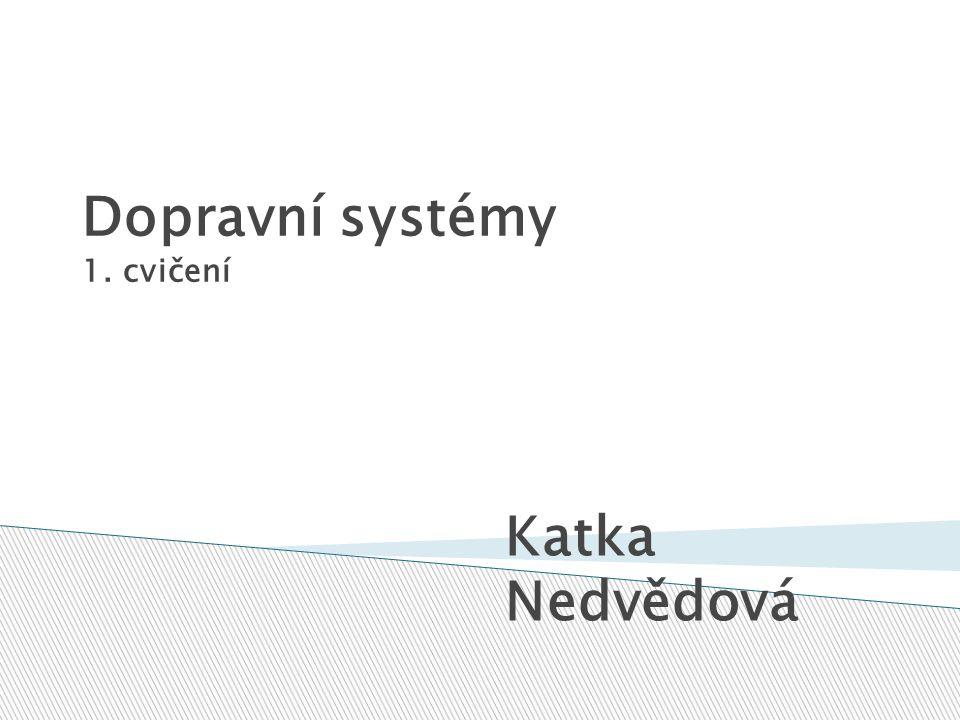 Dopravní systémy 1. cvičení Katka Nedvědová
