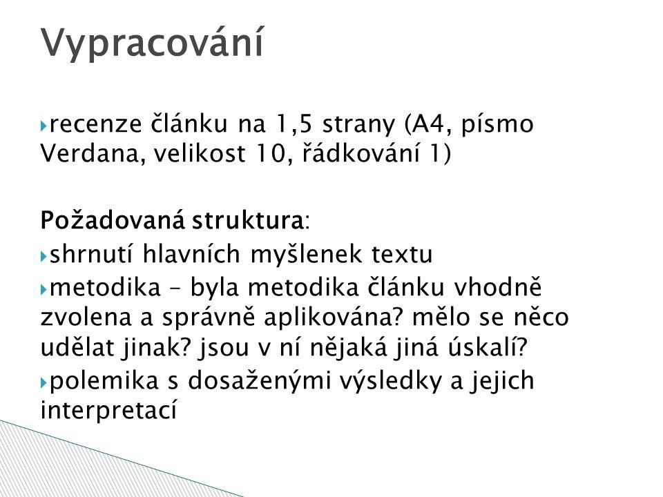  recenze článku na 1,5 strany (A4, písmo Verdana, velikost 10, řádkování 1) Požadovaná struktura:  shrnutí hlavních myšlenek textu  metodika – byla