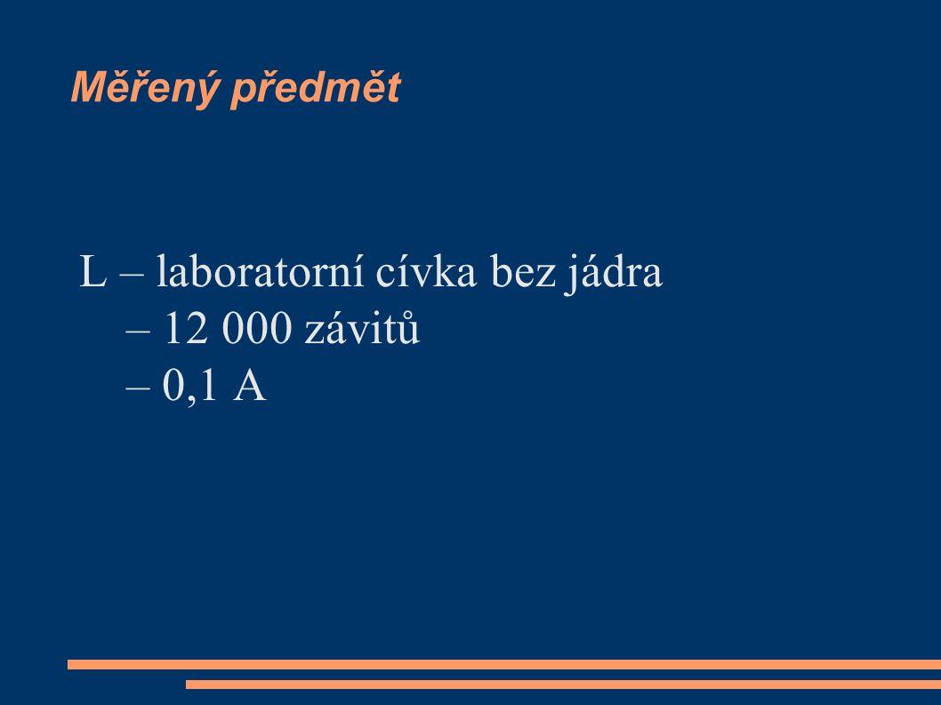 Měřený předmět L – laboratorní cívka bez jádra – 12 000 závitů – 0,1 A
