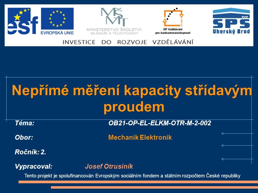 Tento projekt je spolufinancován Evropským sociálním fondem a státním rozpočtem České republiky Nepřímé měření kapacity střídavým proudem proudem Téma