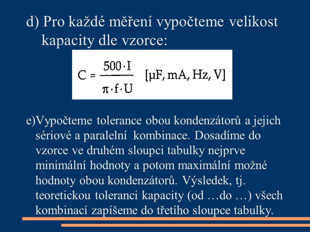 d) Pro každé měření vypočteme velikost kapacity dle vzorce: e)Vypočteme tolerance obou kondenzátorů a jejich sériové a paralelní kombinace. Dosadíme d