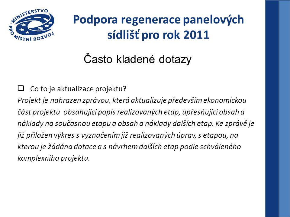 Podpora regenerace panelových sídlišť pro rok 2011 Často kladené dotazy  Co to je aktualizace projektu? Projekt je nahrazen zprávou, která aktualizuj