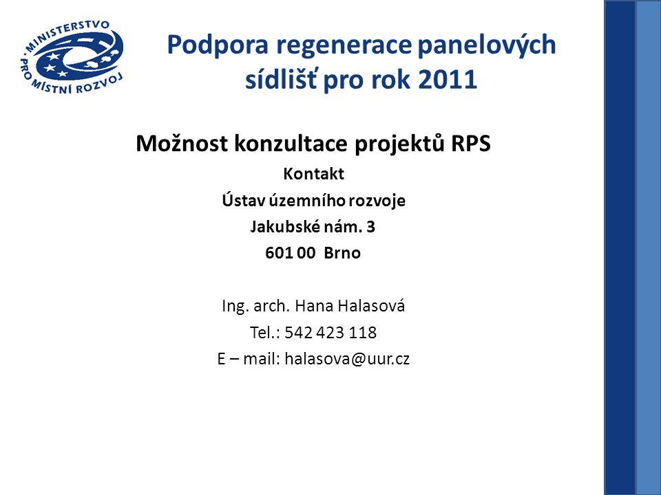 Možnost konzultace projektů RPS Kontakt Ústav územního rozvoje Jakubské nám. 3 601 00 Brno Ing. arch. Hana Halasová Tel.: 542 423 118 E – mail: halaso