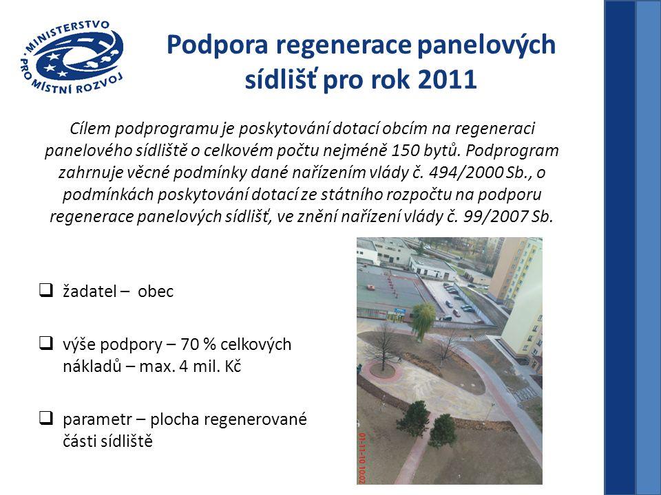 Podpora regenerace panelových sídlišť pro rok 2011  žadatel – obec  výše podpory – 70 % celkových nákladů – max. 4 mil. Kč  parametr – plocha regen