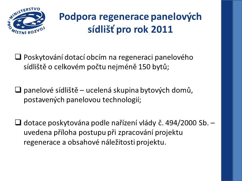 Podpora regenerace panelových sídlišť pro rok 2011 Základní podmínky podprogramu  schválený územní plán obce;  zastupitelstvem schválený projekt RPS;  pravomocné územní rozhodnutí, stavební povolení, na úpravu, která je předmětem žádosti o dotaci;  podíl minimálně 30% vlastních finančních prostředků.