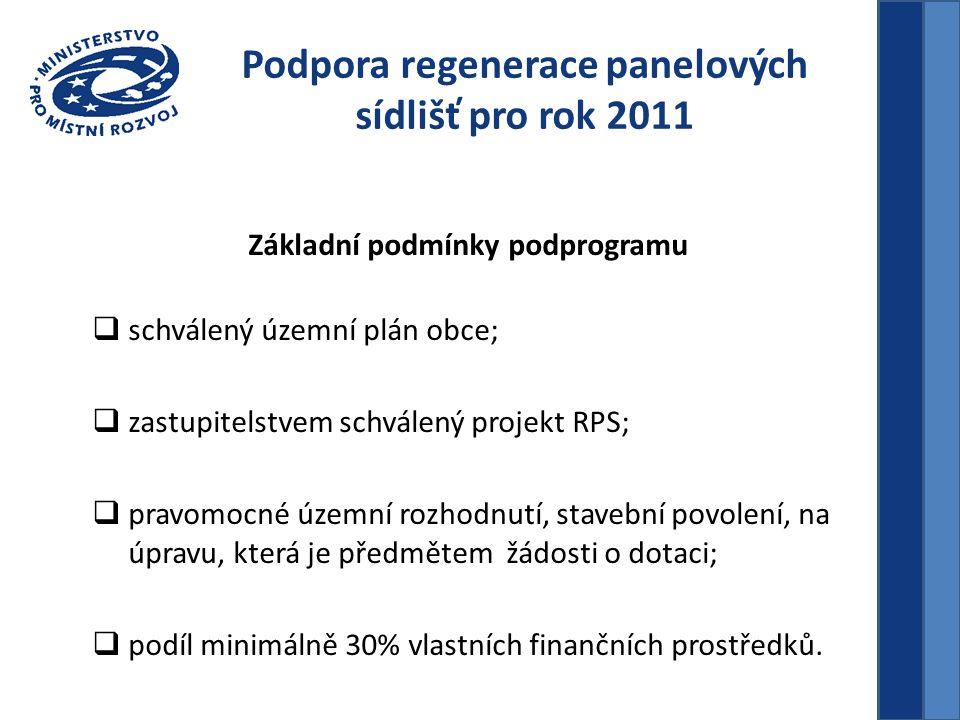 Podpora regenerace panelových sídlišť pro rok 2011 Základní podmínky podprogramu  schválený územní plán obce;  zastupitelstvem schválený projekt RPS