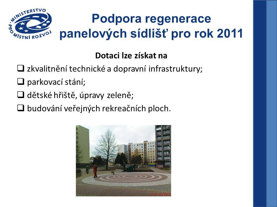 Podpora regenerace panelových sídlišť pro rok 2011 Dotaci lze získat na  zkvalitnění technické a dopravní infrastruktury;  parkovací stání;  dětské