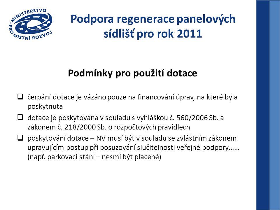 Podpora regenerace panelových sídlišť pro rok 2011 Podmínky pro použití dotace  čerpání dotace je vázáno pouze na financování úprav, na které byla po