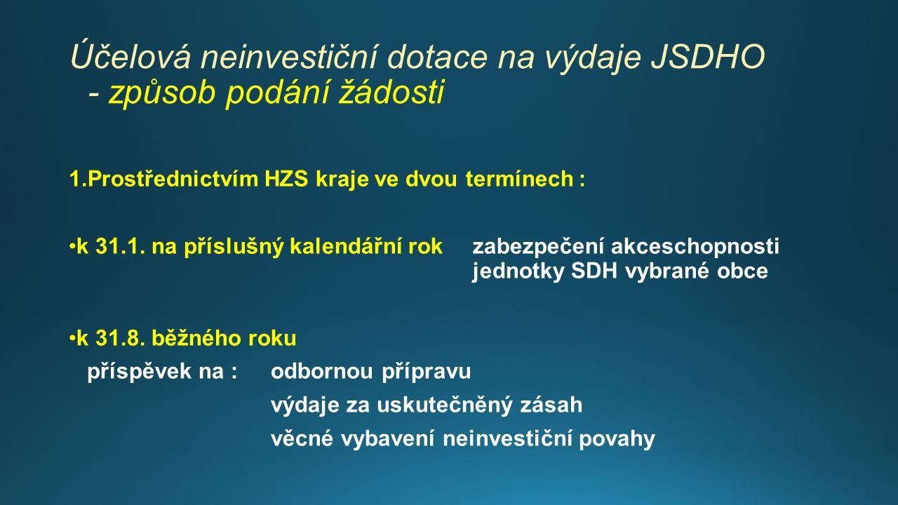 Účelová neinvestiční dotace na výdaje JSDHO - způsob podání žádosti 1.Prostřednictvím HZS kraje ve dvou termínech : k 31.1. na příslušný kalendářní ro