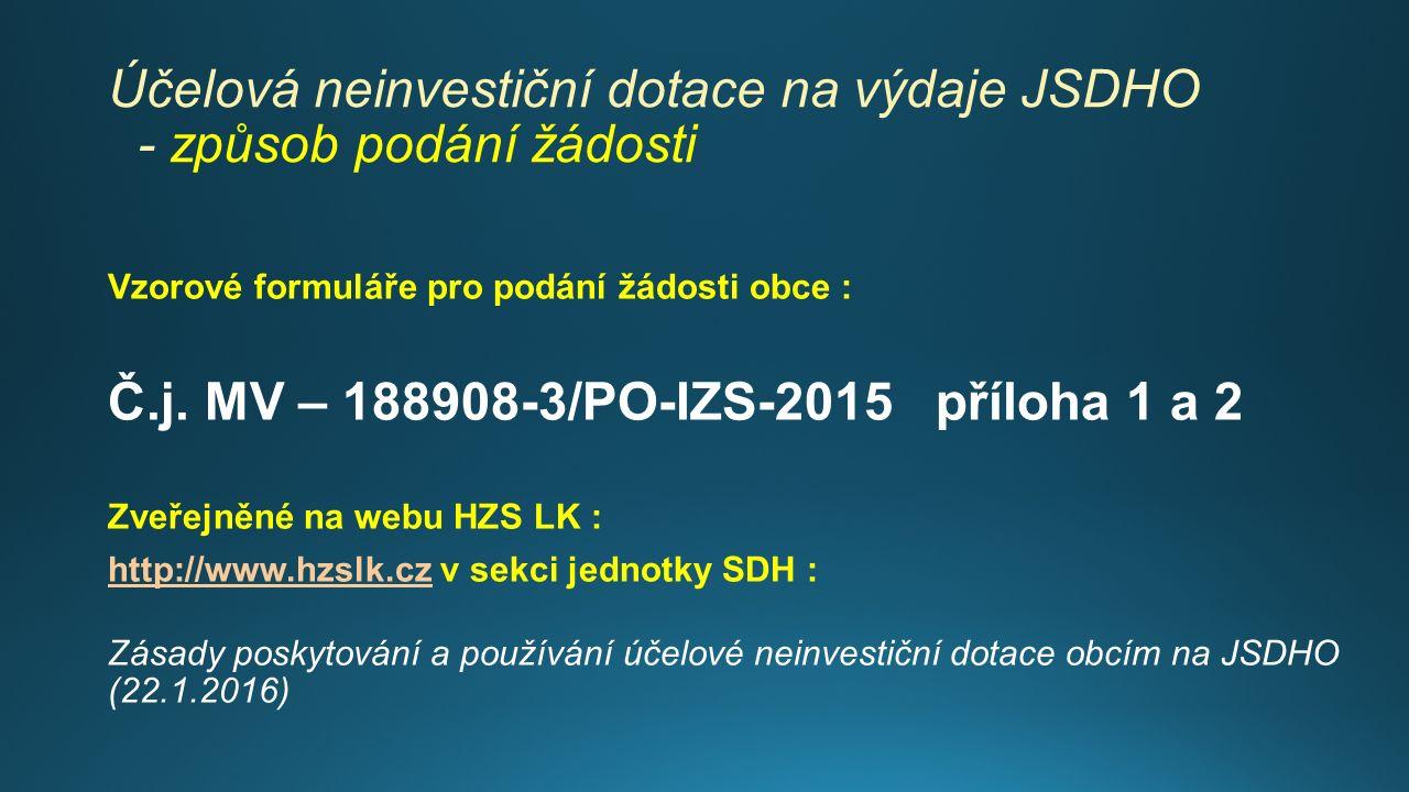 Účelová neinvestiční dotace na výdaje JSDHO - způsob podání žádosti Vzorové formuláře pro podání žádosti obce : Č.j. MV – 188908-3/PO-IZS-2015 příloha