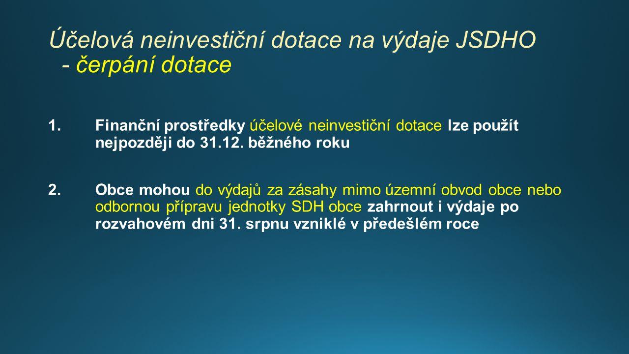 Účelová neinvestiční dotace na výdaje JSDHO - čerpání dotace 1.Finanční prostředky účelové neinvestiční dotace lze použít nejpozději do 31.12. běžného