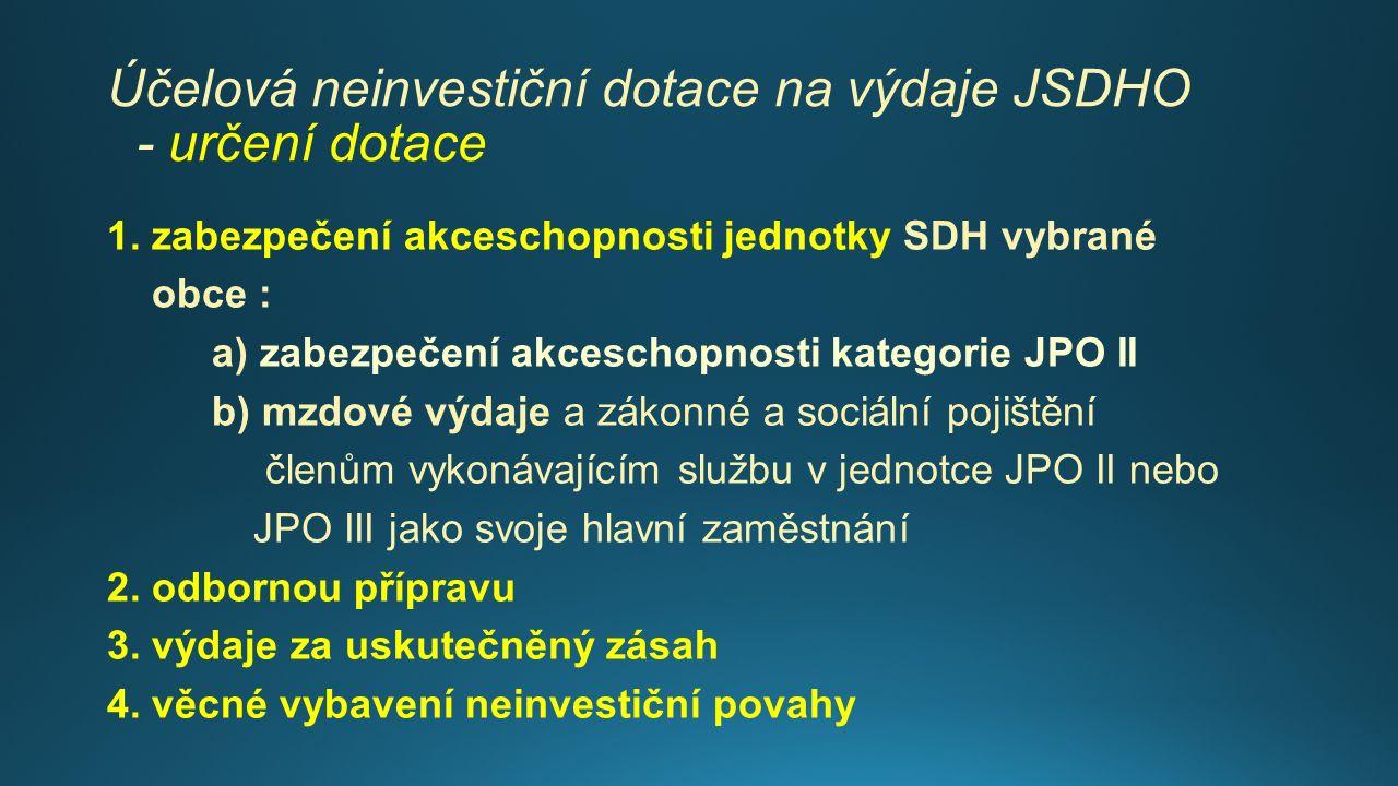 Účelová neinvestiční dotace na výdaje JSDHO - určení dotace 1. zabezpečení akceschopnosti jednotky SDH vybrané obce : a) zabezpečení akceschopnosti ka