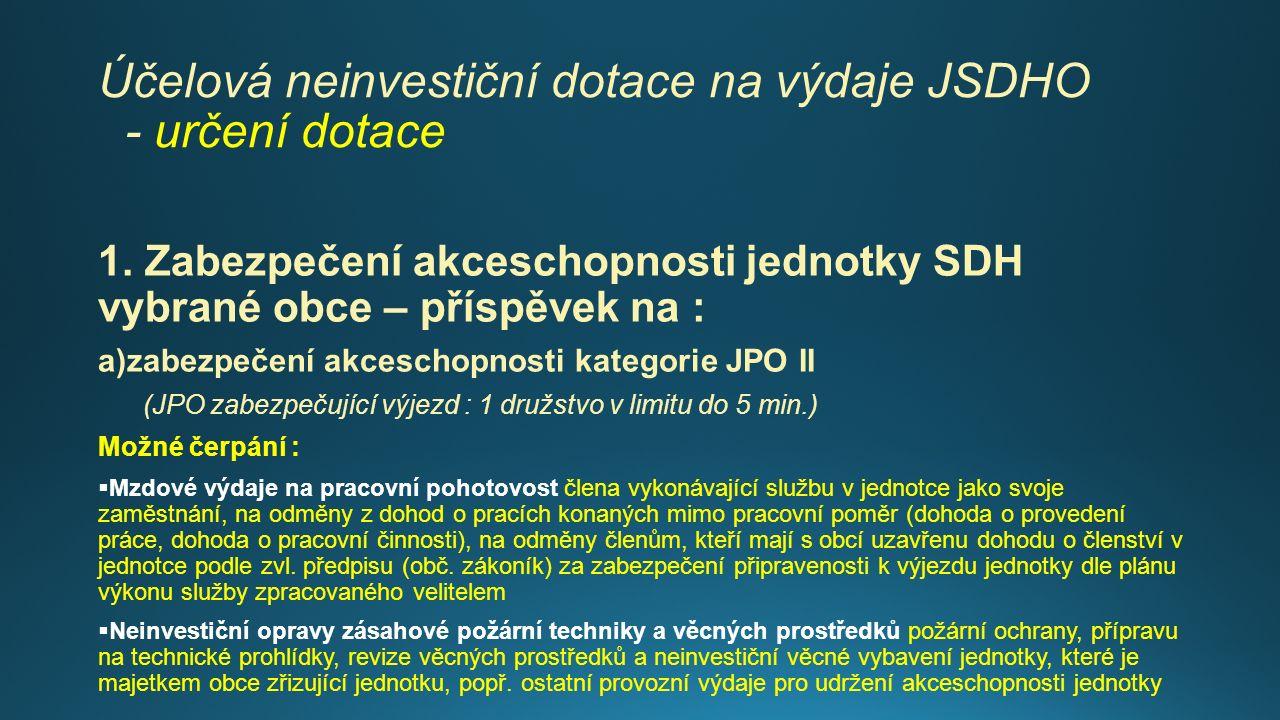 Účelová neinvestiční dotace na výdaje JSDHO - určení dotace 1.Zabezpečení akceschopnosti jednotky SDH vybrané obce : a)na zabezpečení akceschopnosti kategorie JPO II Pozn.