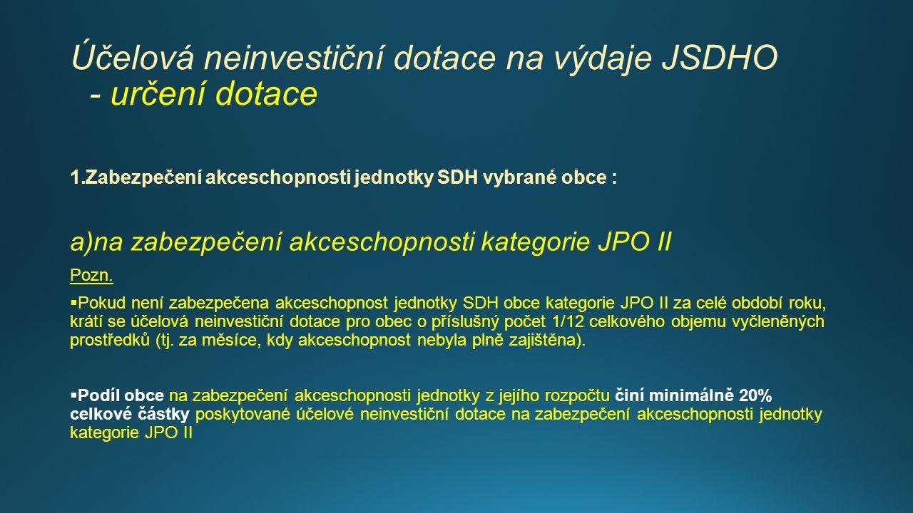 Účelová neinvestiční dotace na výdaje JSDHO - určení dotace 1.Zabezpečení akceschopnosti jednotky SDH vybrané obce : a)na zabezpečení akceschopnosti k