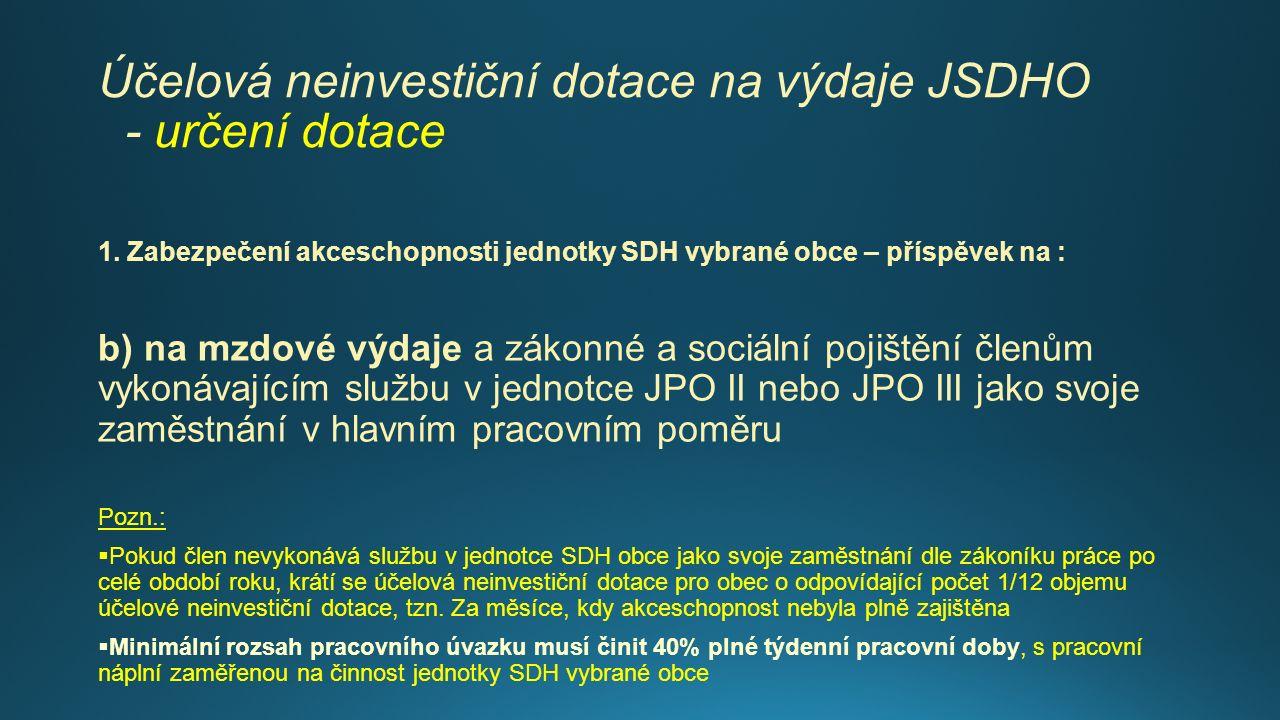 Účelová neinvestiční dotace na výdaje JSDHO - určení dotace 1. Zabezpečení akceschopnosti jednotky SDH vybrané obce – příspěvek na : b) na mzdové výda